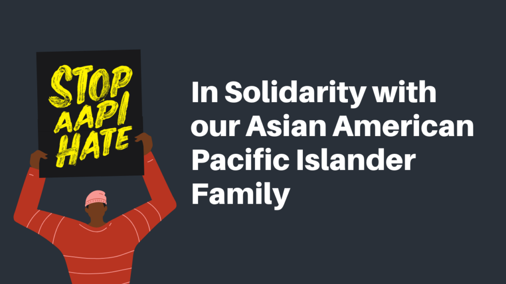 In Solidarity with our Asian American Pacific Islander Family